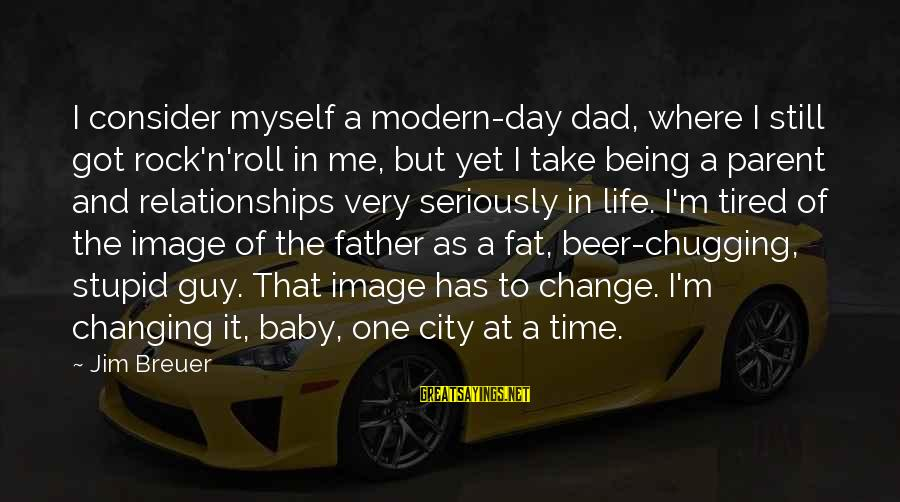 Time To Change Myself Sayings By Jim Breuer: I consider myself a modern-day dad, where I still got rock'n'roll in me, but yet
