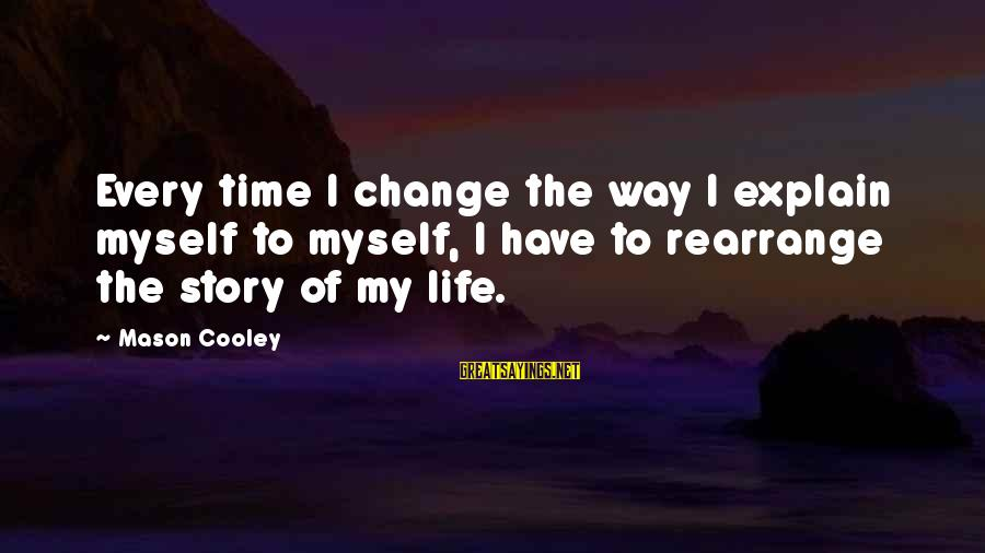 Time To Change Myself Sayings By Mason Cooley: Every time I change the way I explain myself to myself, I have to rearrange