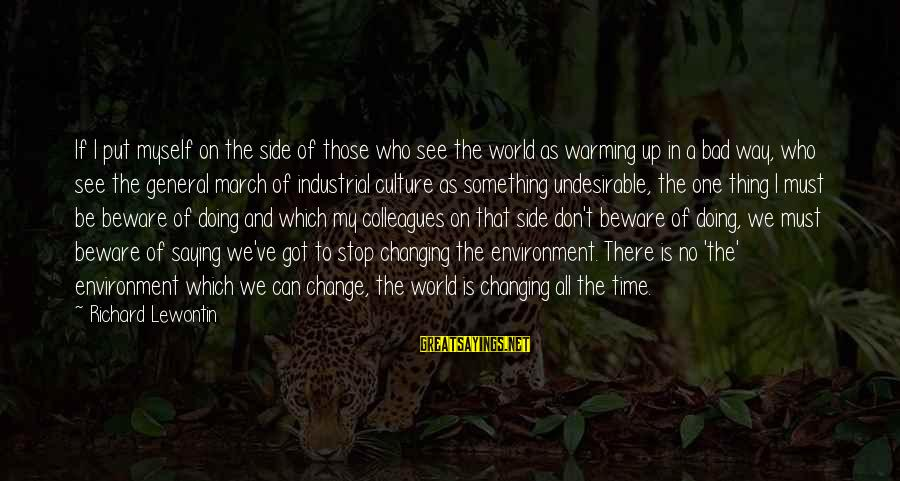 Time To Change Myself Sayings By Richard Lewontin: If I put myself on the side of those who see the world as warming