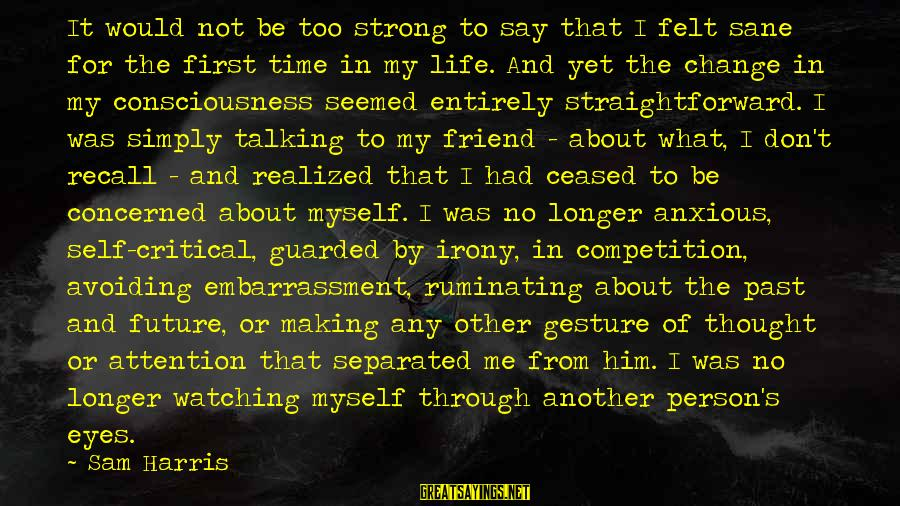 Time To Change Myself Sayings By Sam Harris: It would not be too strong to say that I felt sane for the first