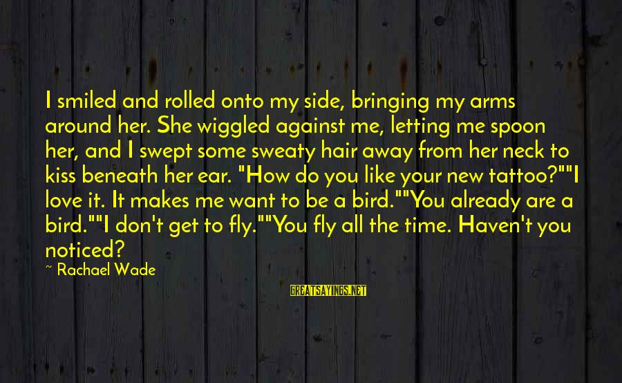 Time To Fly Away Sayings By Rachael Wade: I smiled and rolled onto my side, bringing my arms around her. She wiggled against