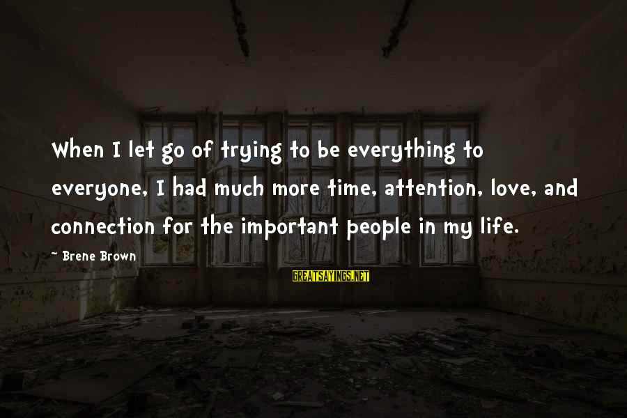 Time To Let Go Love Sayings By Brene Brown: When I let go of trying to be everything to everyone, I had much more