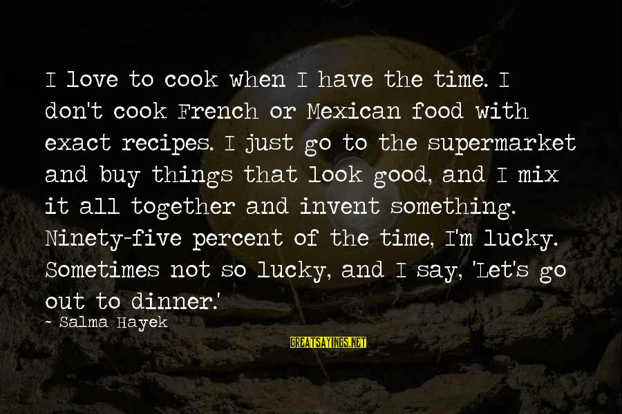 Time To Let Go Love Sayings By Salma Hayek: I love to cook when I have the time. I don't cook French or Mexican