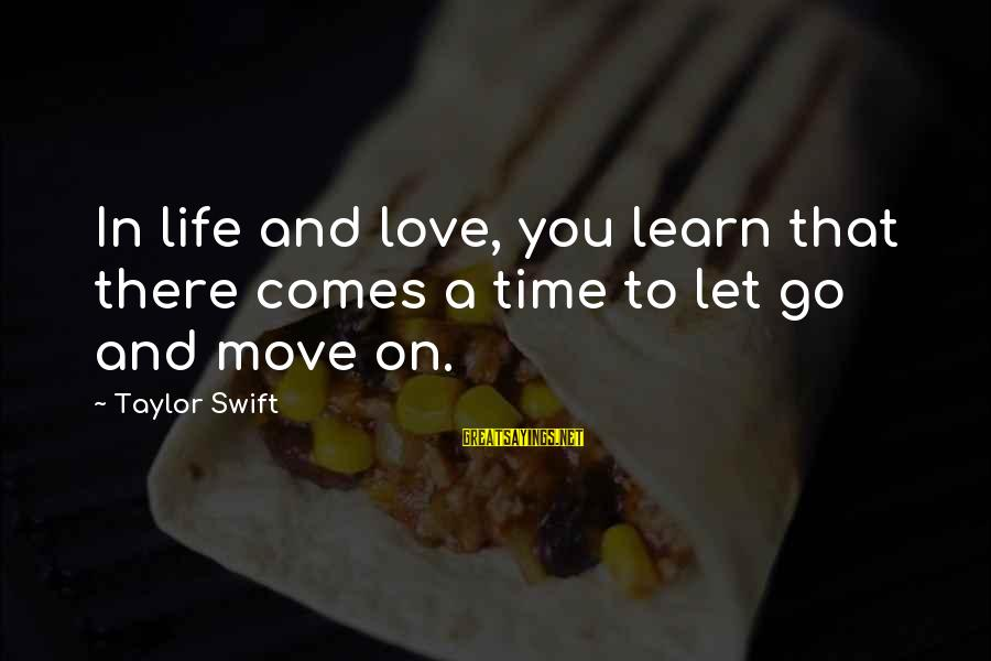 Time To Let Go Love Sayings By Taylor Swift: In life and love, you learn that there comes a time to let go and