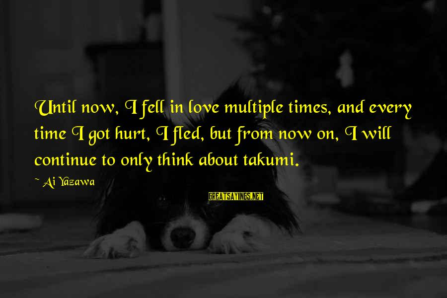 Time To Love Sayings By Ai Yazawa: Until now, I fell in love multiple times, and every time I got hurt, I