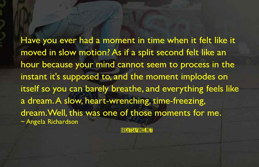 Time To Love Sayings By Angela Richardson: Have you ever had a moment in time when it felt like it moved in