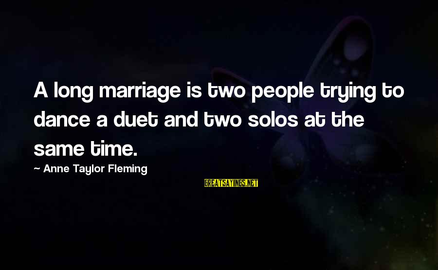 Time To Love Sayings By Anne Taylor Fleming: A long marriage is two people trying to dance a duet and two solos at