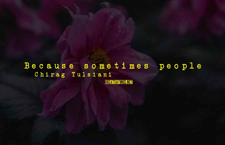 Time To Love Sayings By Chirag Tulsiani: Because sometimes people expect more, they expect their desires to be met, they fancy a