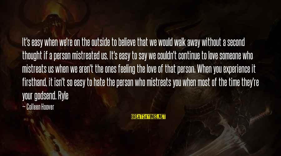 Time To Love Sayings By Colleen Hoover: It's easy when we're on the outside to believe that we would walk away without