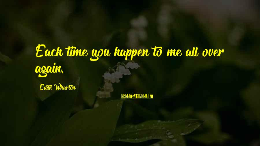 Time To Love Sayings By Edith Wharton: Each time you happen to me all over again.