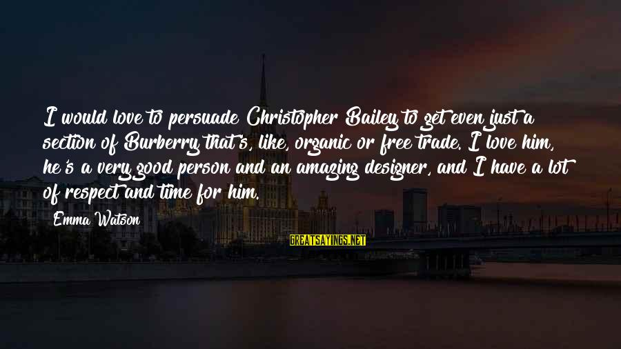 Time To Love Sayings By Emma Watson: I would love to persuade Christopher Bailey to get even just a section of Burberry