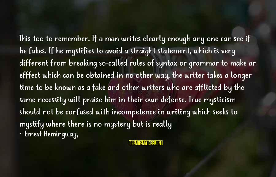 Time To Love Sayings By Ernest Hemingway,: This too to remember. If a man writes clearly enough any one can see if