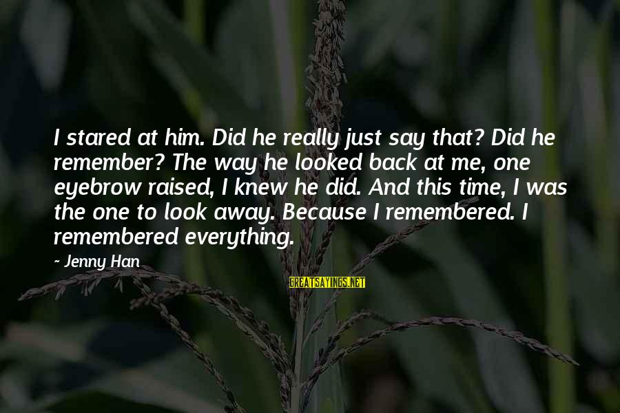 Time To Love Sayings By Jenny Han: I stared at him. Did he really just say that? Did he remember? The way