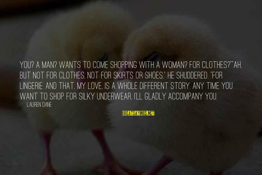 """Time To Love Sayings By Lauren Dane: You? A man? Wants to come shopping with a woman? For clothes?""""""""Ah, but not for"""