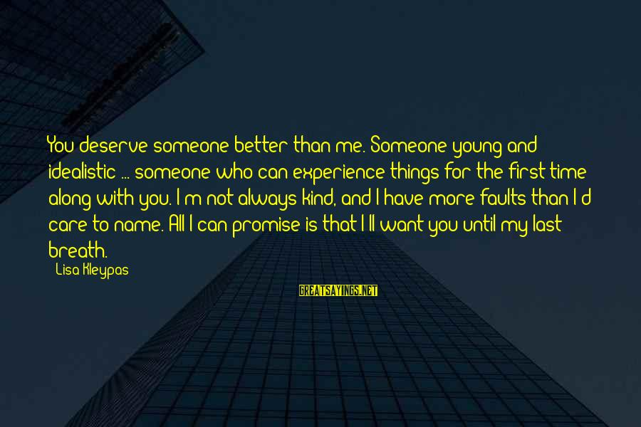 Time To Love Sayings By Lisa Kleypas: You deserve someone better than me. Someone young and idealistic ... someone who can experience