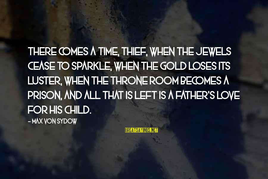 Time To Love Sayings By Max Von Sydow: There comes a time, thief, when the jewels cease to sparkle, when the gold loses