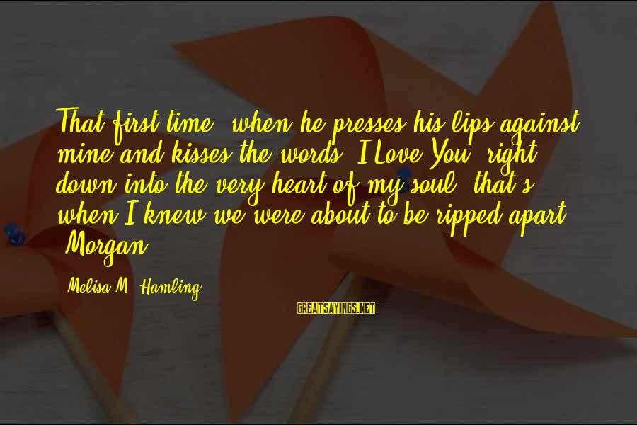 Time To Love Sayings By Melisa M. Hamling: That first time, when he presses his lips against mine and kisses the words 'I