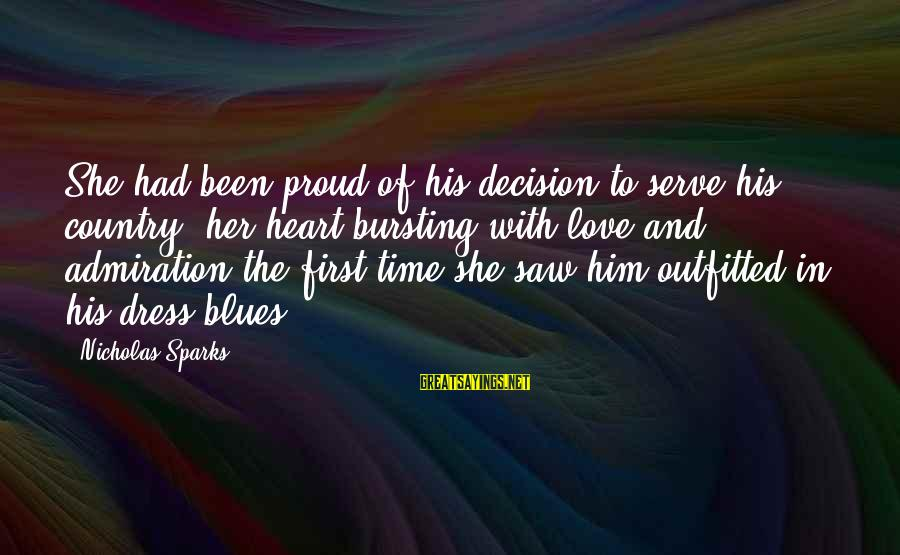Time To Love Sayings By Nicholas Sparks: She had been proud of his decision to serve his country, her heart bursting with