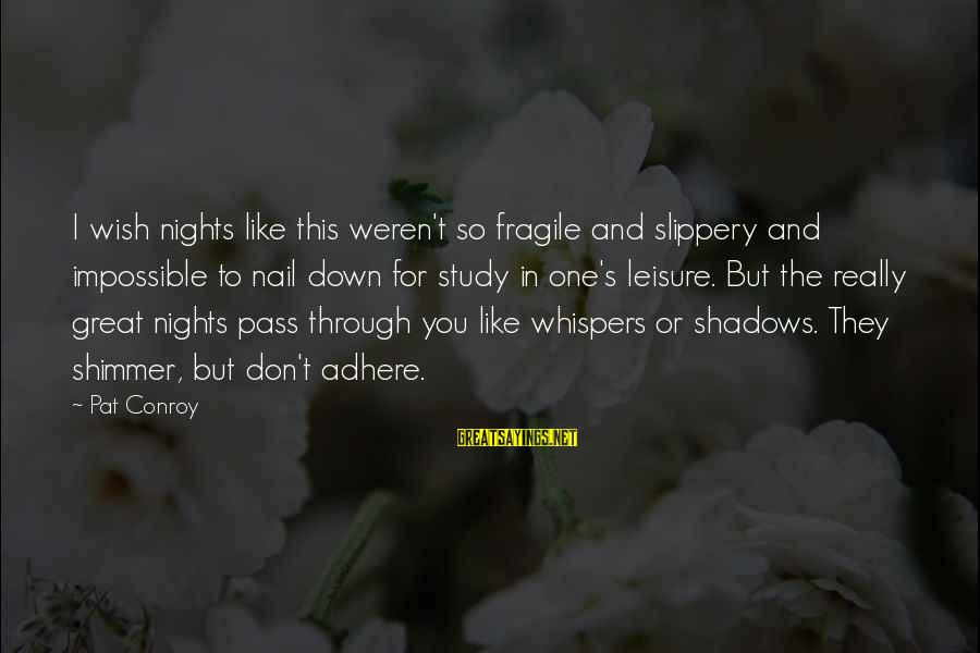 Time To Love Sayings By Pat Conroy: I wish nights like this weren't so fragile and slippery and impossible to nail down
