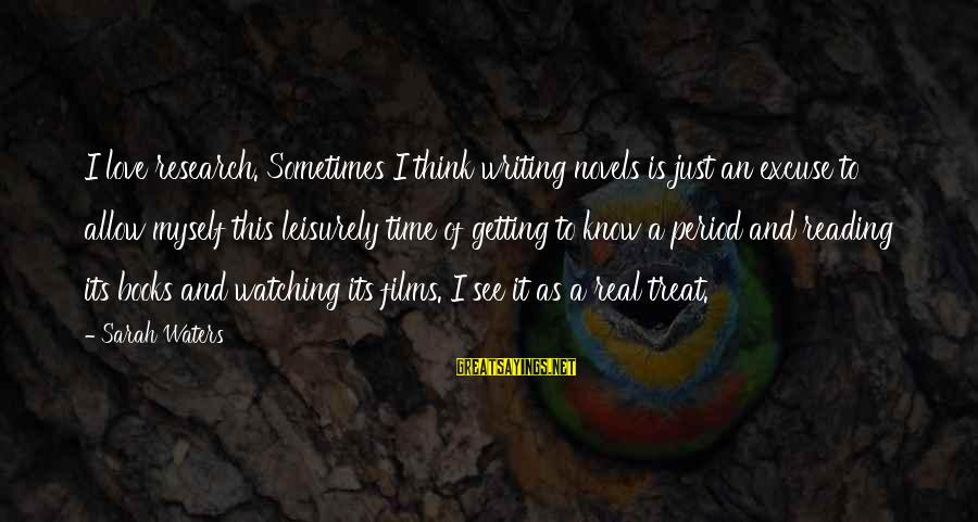 Time To Love Sayings By Sarah Waters: I love research. Sometimes I think writing novels is just an excuse to allow myself