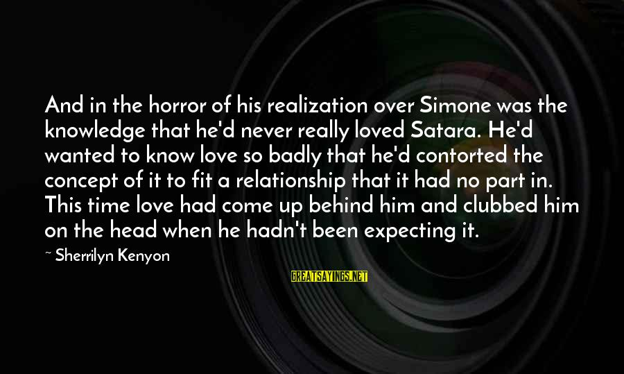 Time To Love Sayings By Sherrilyn Kenyon: And in the horror of his realization over Simone was the knowledge that he'd never