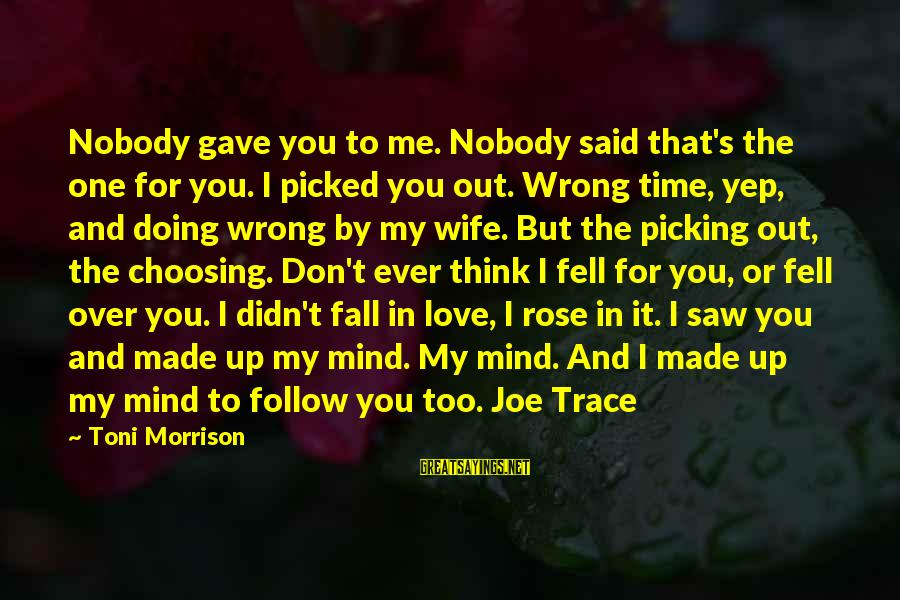 Time To Love Sayings By Toni Morrison: Nobody gave you to me. Nobody said that's the one for you. I picked you