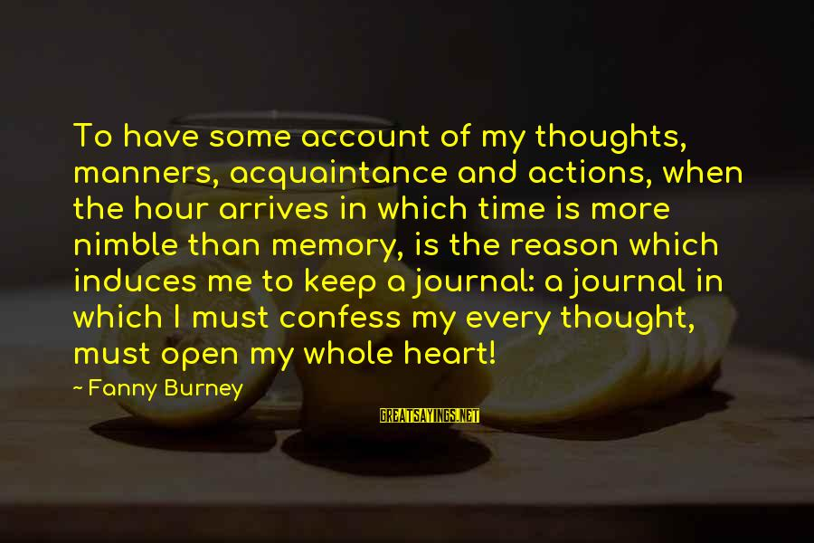 Time To Open My Heart Sayings By Fanny Burney: To have some account of my thoughts, manners, acquaintance and actions, when the hour arrives