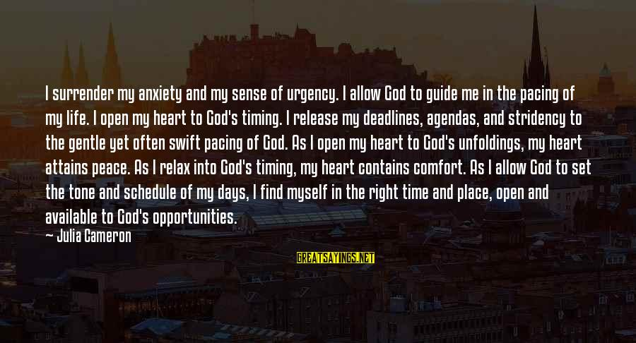Time To Open My Heart Sayings By Julia Cameron: I surrender my anxiety and my sense of urgency. I allow God to guide me
