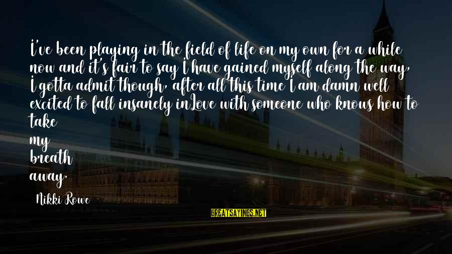 Time To Open My Heart Sayings By Nikki Rowe: I've been playing in the field of life on my own for a while now