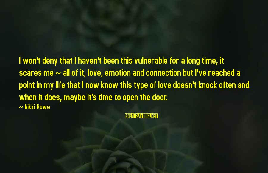 Time To Open My Heart Sayings By Nikki Rowe: I won't deny that I haven't been this vulnerable for a long time, it scares