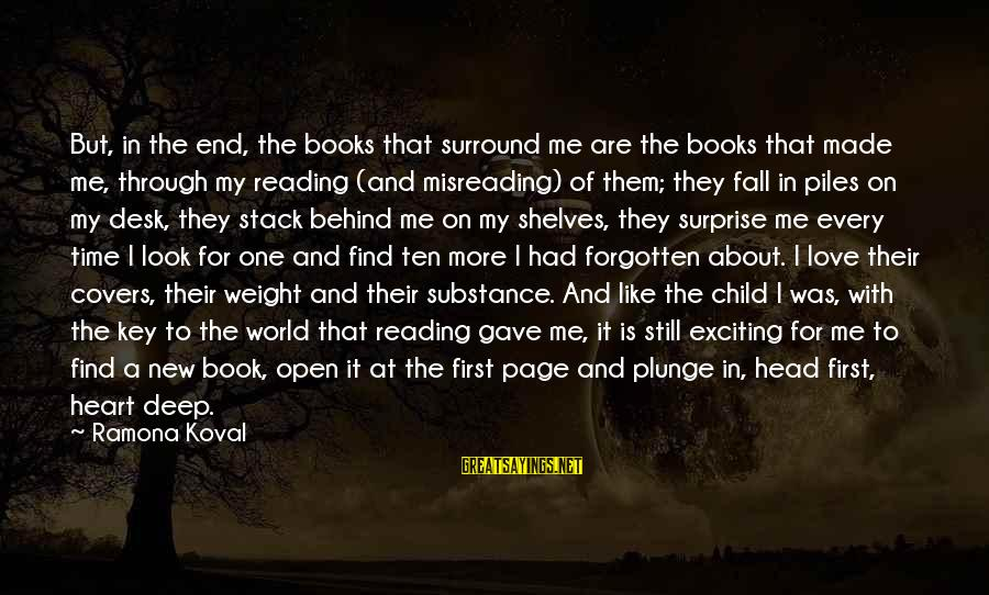 Time To Open My Heart Sayings By Ramona Koval: But, in the end, the books that surround me are the books that made me,