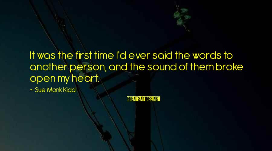Time To Open My Heart Sayings By Sue Monk Kidd: It was the first time I'd ever said the words to another person, and the