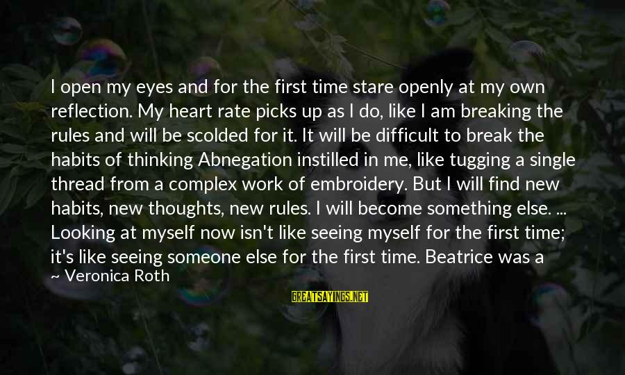 Time To Open My Heart Sayings By Veronica Roth: I open my eyes and for the first time stare openly at my own reflection.