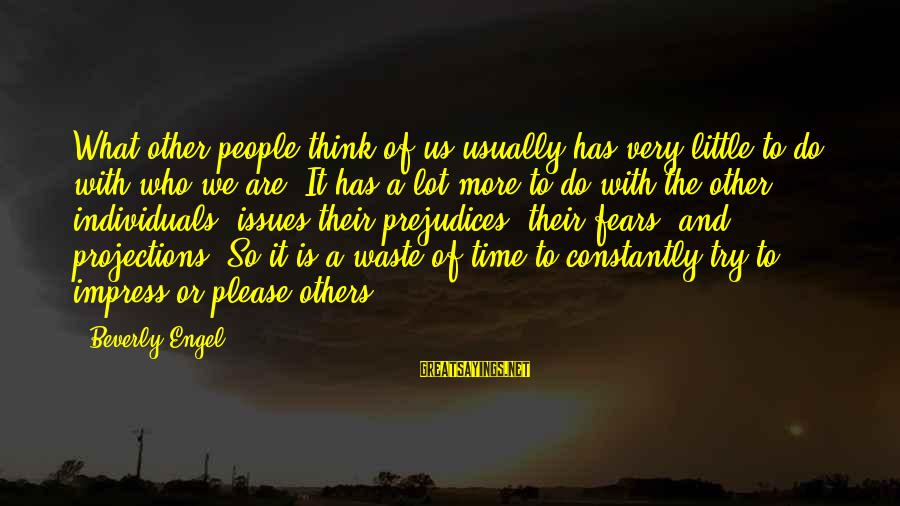 Time With Yourself Sayings By Beverly Engel: What other people think of us usually has very little to do with who we