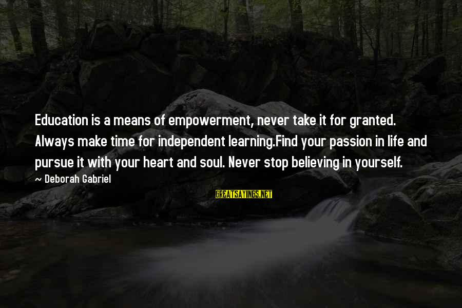 Time With Yourself Sayings By Deborah Gabriel: Education is a means of empowerment, never take it for granted. Always make time for