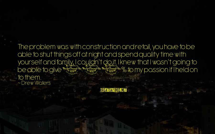 Time With Yourself Sayings By Drew Waters: The problem was with construction and retail, you have to be able to shut things