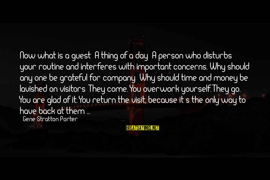 Time With Yourself Sayings By Gene Stratton-Porter: Now what is a guest? A thing of a day! A person who disturbs your