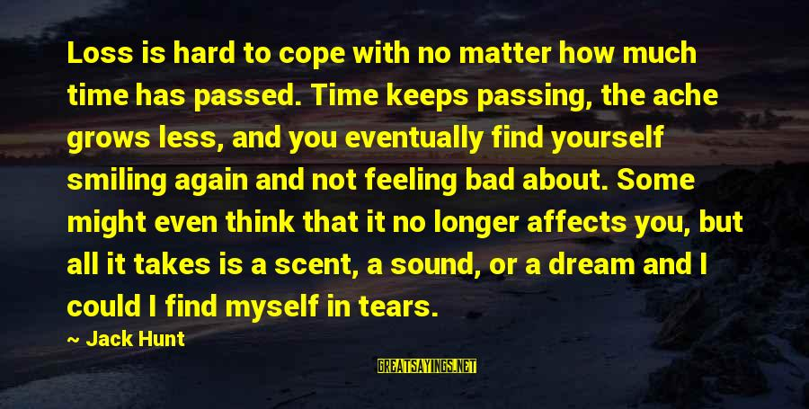 Time With Yourself Sayings By Jack Hunt: Loss is hard to cope with no matter how much time has passed. Time keeps