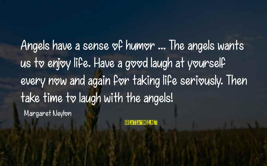 Time With Yourself Sayings By Margaret Neylon: Angels have a sense of humor ... The angels wants us to enjoy life. Have