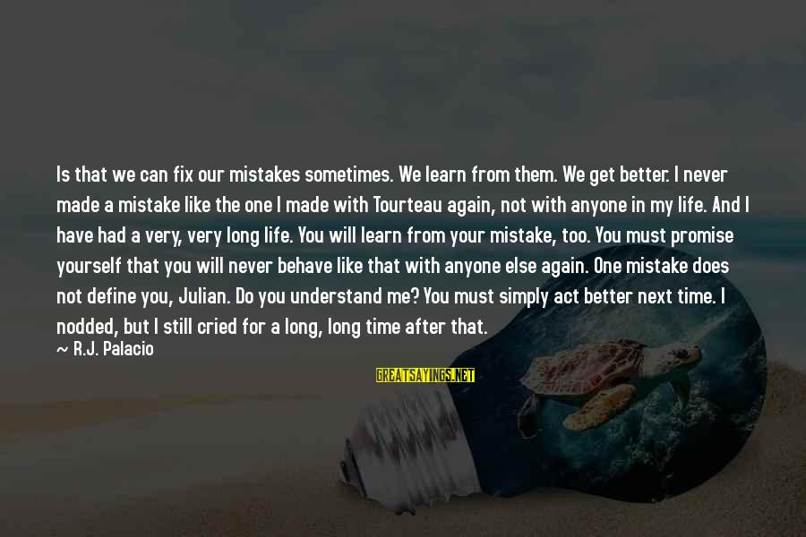 Time With Yourself Sayings By R.J. Palacio: Is that we can fix our mistakes sometimes. We learn from them. We get better.