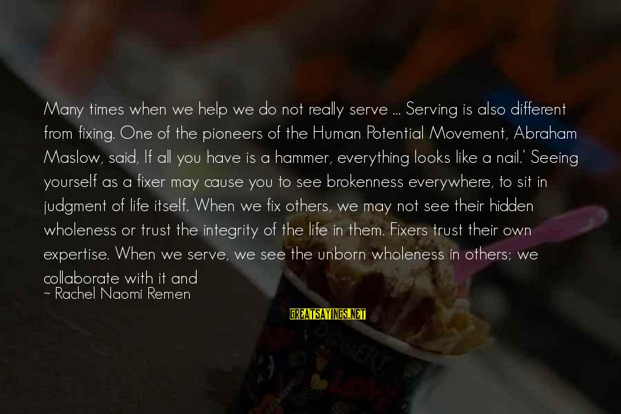 Time With Yourself Sayings By Rachel Naomi Remen: Many times when we help we do not really serve ... Serving is also different