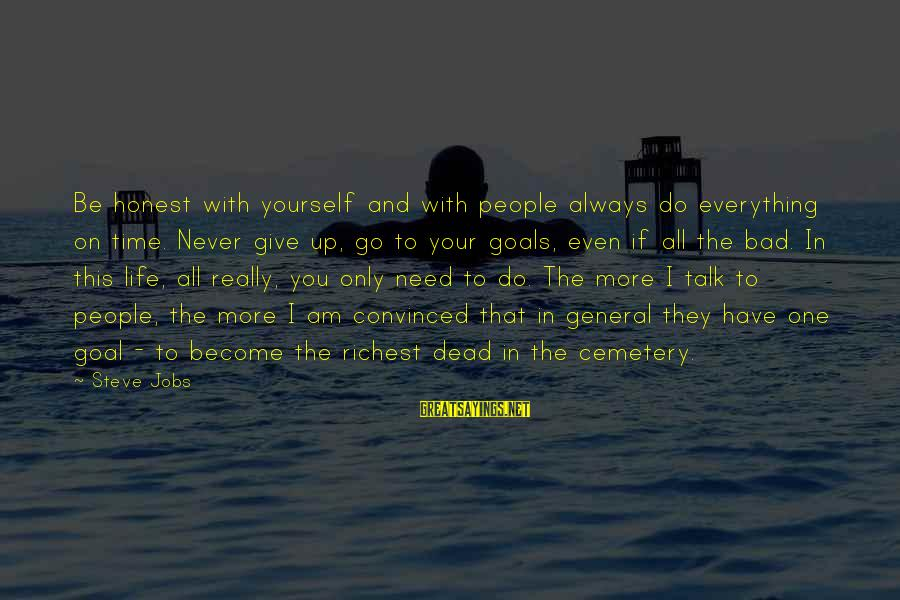 Time With Yourself Sayings By Steve Jobs: Be honest with yourself and with people always do everything on time. Never give up,