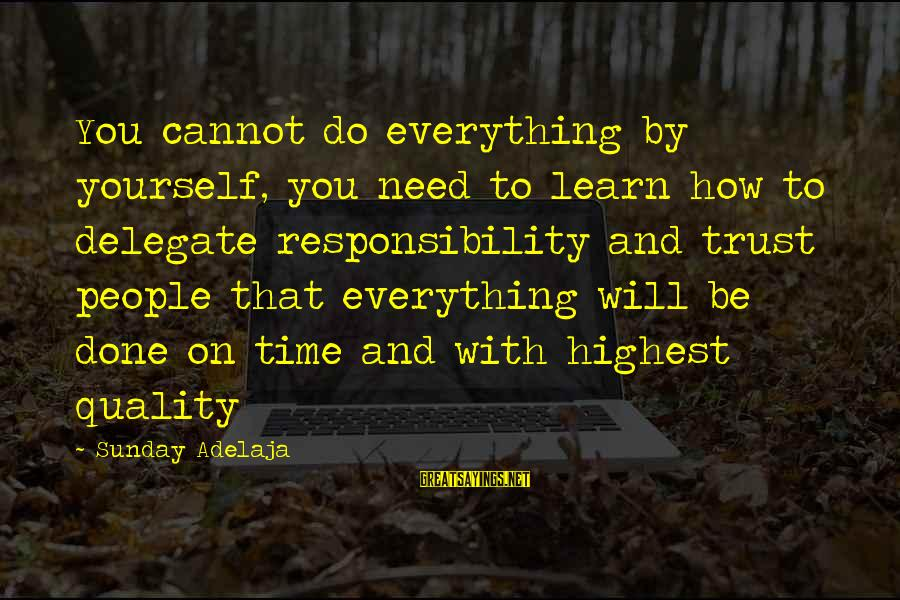 Time With Yourself Sayings By Sunday Adelaja: You cannot do everything by yourself, you need to learn how to delegate responsibility and