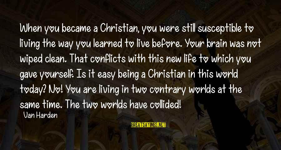 Time With Yourself Sayings By Van Harden: When you became a Christian, you were still susceptible to living the way you learned