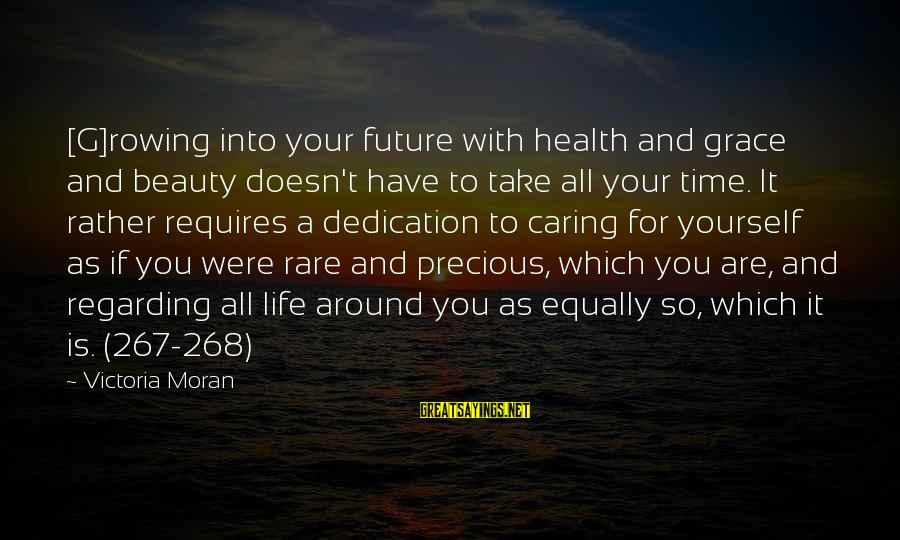 Time With Yourself Sayings By Victoria Moran: [G]rowing into your future with health and grace and beauty doesn't have to take all
