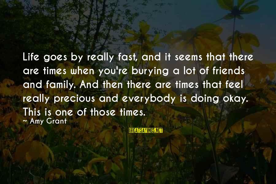 Times Is Precious Sayings By Amy Grant: Life goes by really fast, and it seems that there are times when you're burying