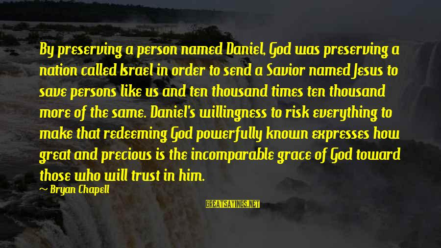Times Is Precious Sayings By Bryan Chapell: By preserving a person named Daniel, God was preserving a nation called Israel in order