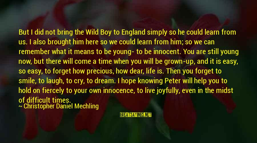 Times Is Precious Sayings By Christopher Daniel Mechling: But I did not bring the Wild Boy to England simply so he could learn