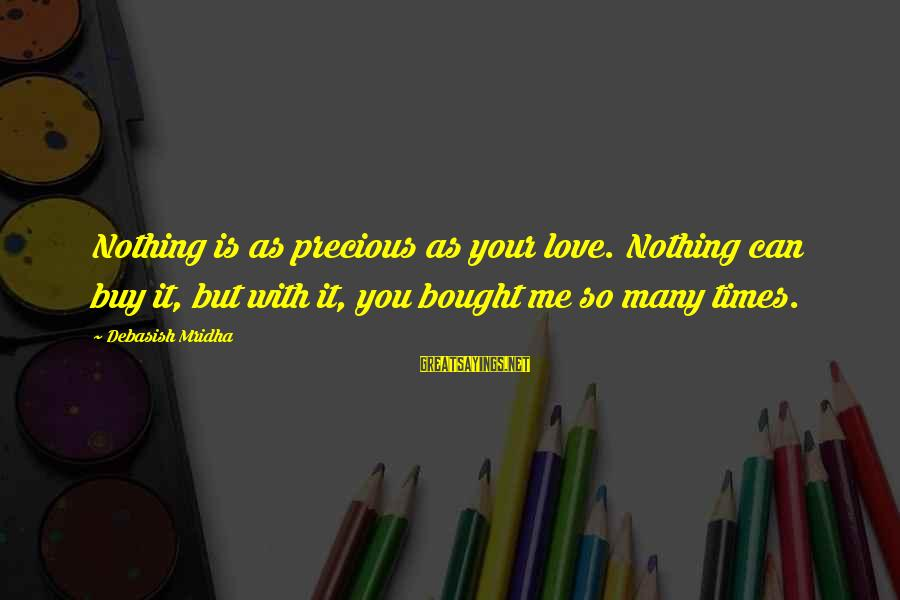 Times Is Precious Sayings By Debasish Mridha: Nothing is as precious as your love. Nothing can buy it, but with it, you