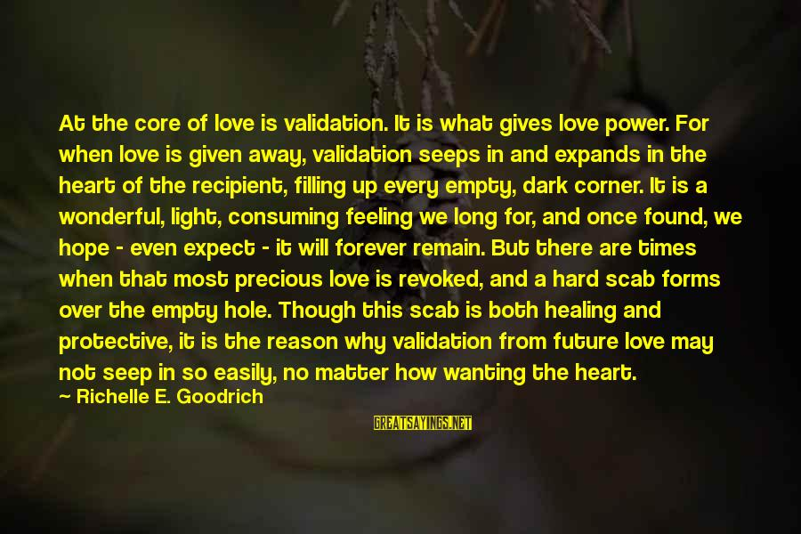 Times Is Precious Sayings By Richelle E. Goodrich: At the core of love is validation. It is what gives love power. For when